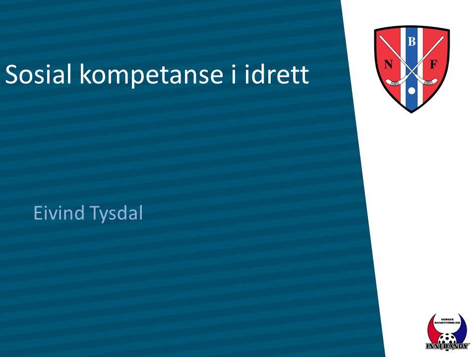 Sosial kompetanse i idrett Eivind Tysdal