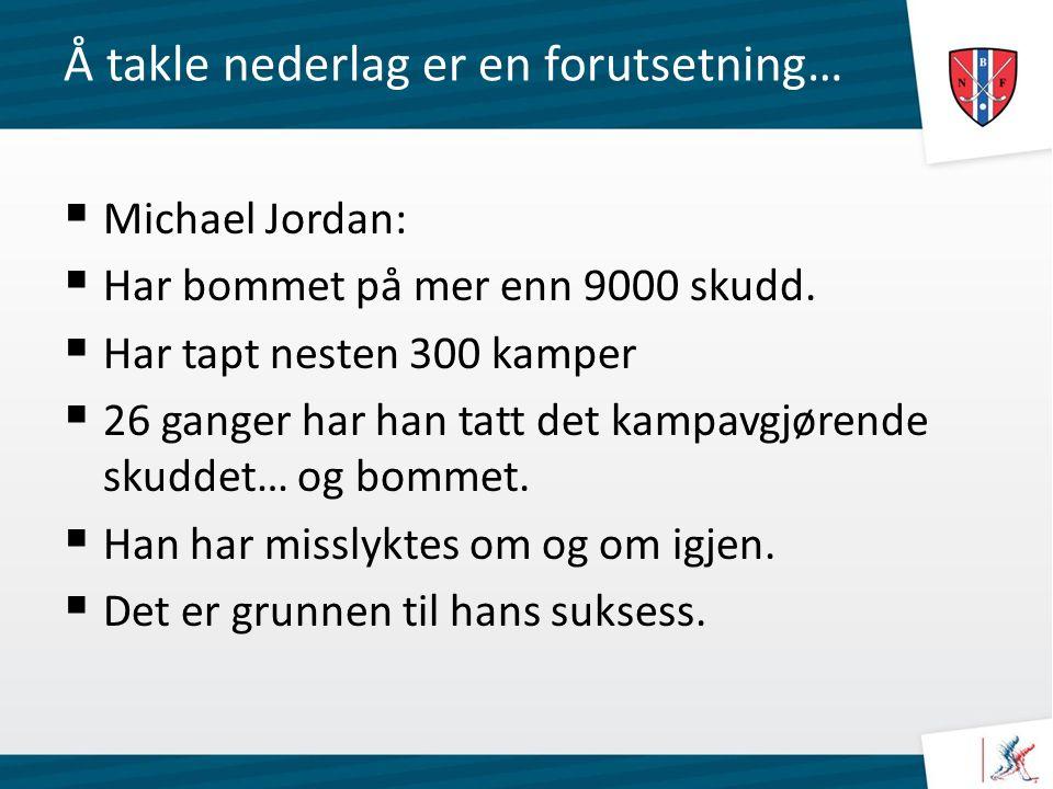 Å takle nederlag er en forutsetning…  Michael Jordan:  Har bommet på mer enn 9000 skudd.