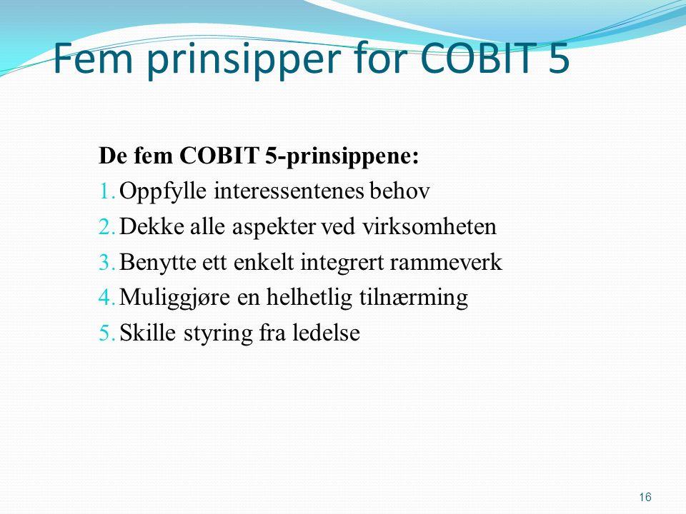 Fem prinsipper for COBIT 5 De fem COBIT 5-prinsippene: 1.