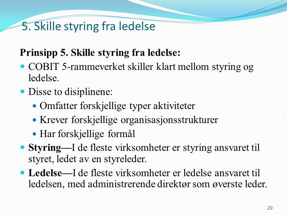 5. Skille styring fra ledelse Prinsipp 5.