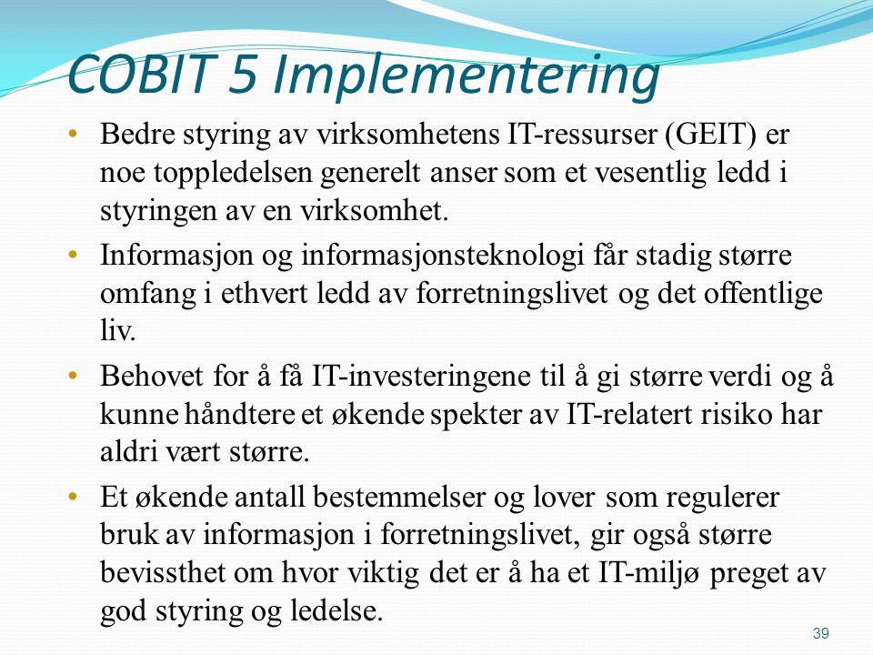 COBIT 5 Implementering Bedre styring av virksomhetens IT-ressurser (GEIT) er noe toppledelsen generelt anser som et vesentlig ledd i styringen av en virksomhet.