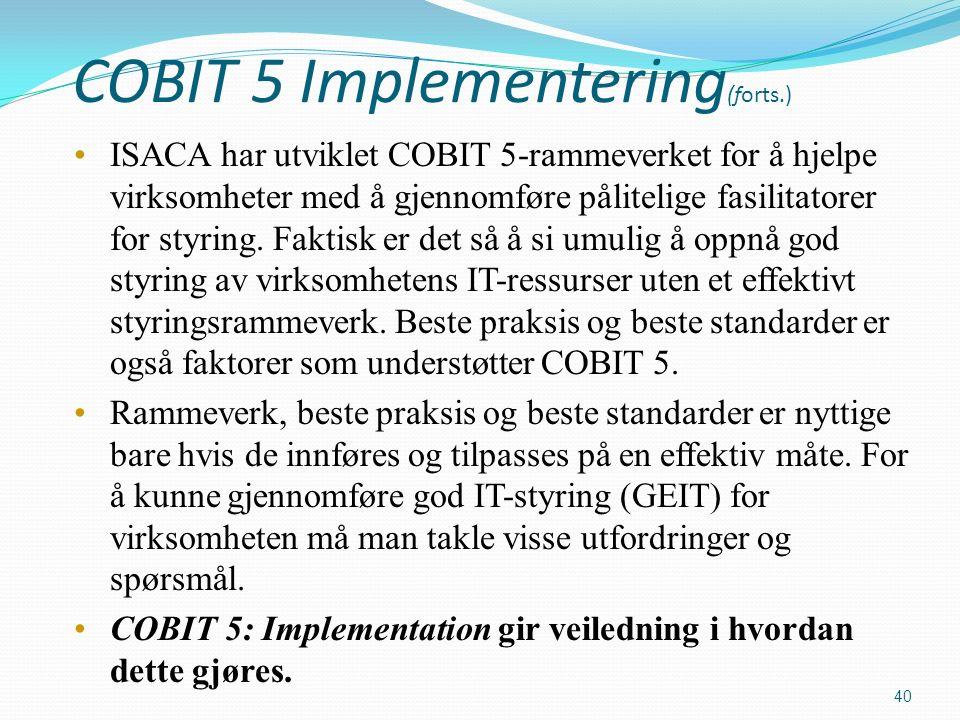 COBIT 5 Implementering (forts.) ISACA har utviklet COBIT 5-rammeverket for å hjelpe virksomheter med å gjennomføre pålitelige fasilitatorer for styring.