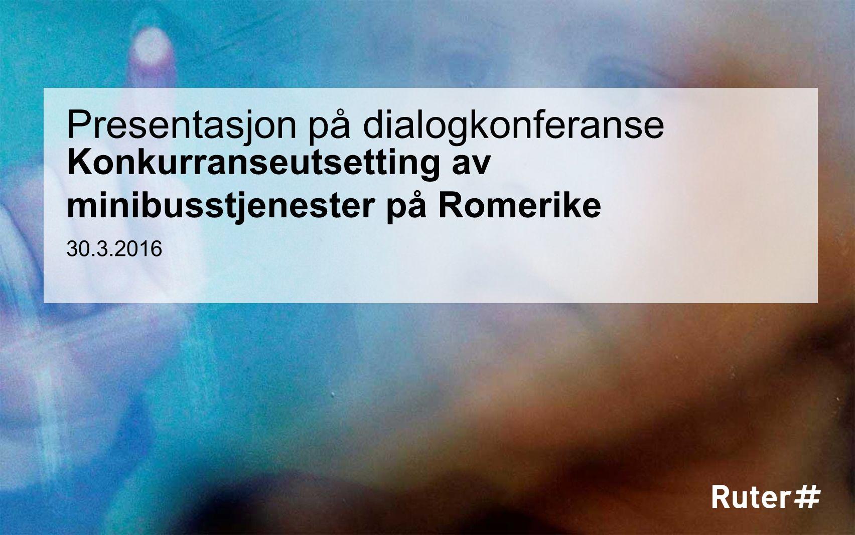 Konkurranseutsetting av minibusstjenester på Romerike Presentasjon på dialogkonferanse 30.3.2016