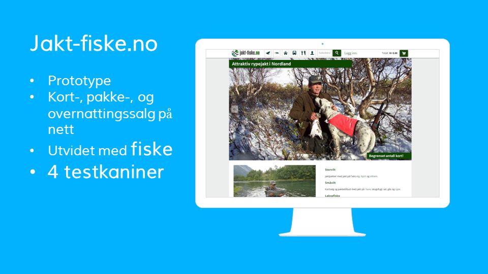 Jakt-fiske.no Prototype Kort-, pakke-, og overnattingssalg p å nett Utvidet med fiske 4 testkaniner