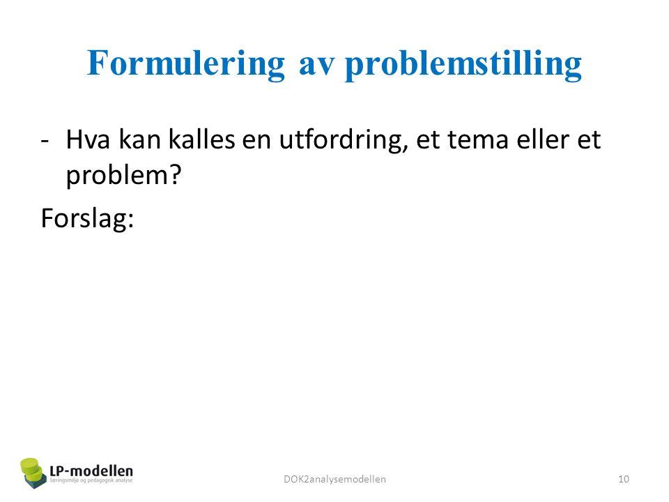 Formulering av problemstilling -Hva kan kalles en utfordring, et tema eller et problem.
