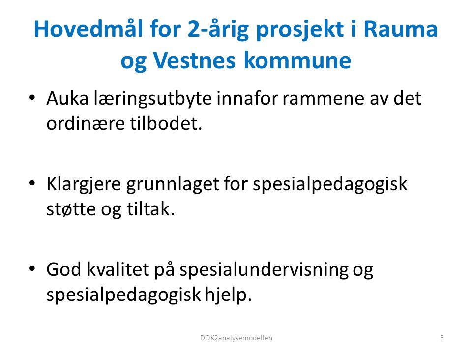 Hovedmål for 2-årig prosjekt i Rauma og Vestnes kommune Auka læringsutbyte innafor rammene av det ordinære tilbodet.
