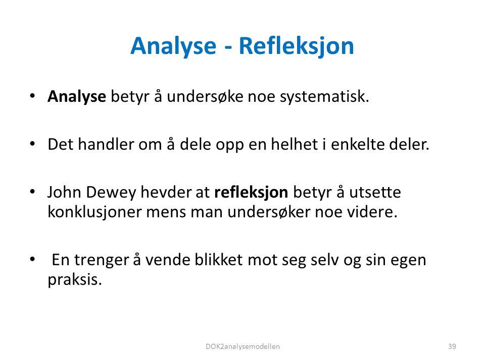 Analyse - Refleksjon Analyse betyr å undersøke noe systematisk.