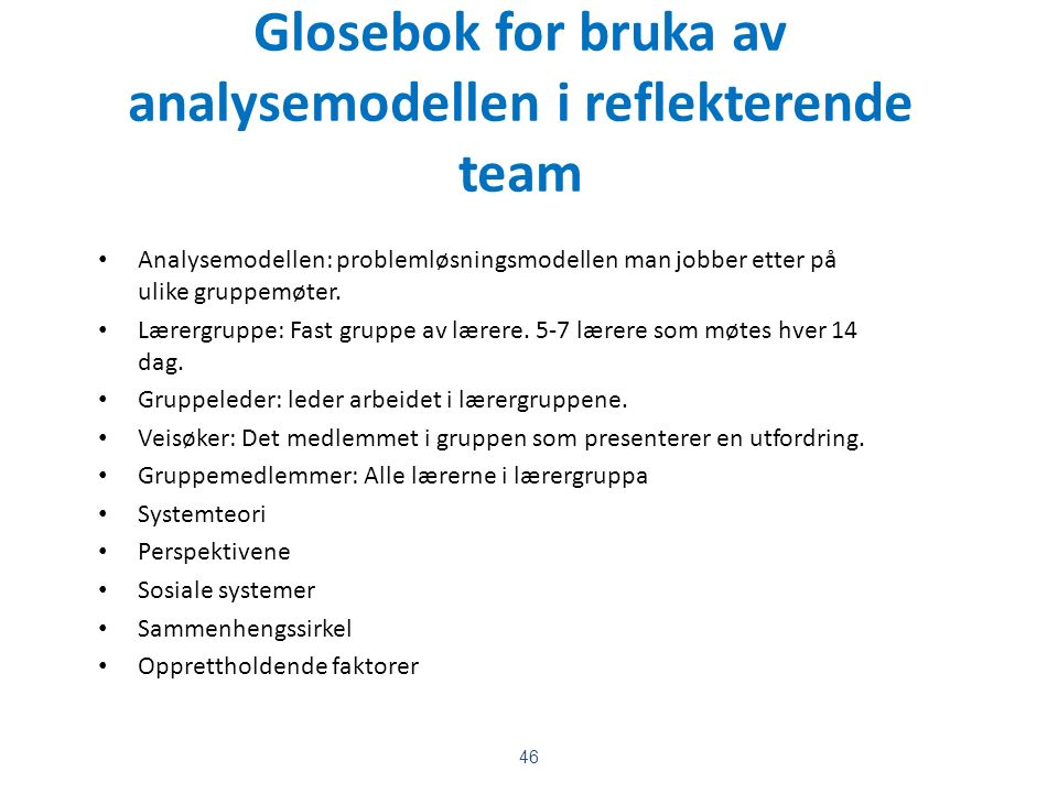 Glosebok for bruka av analysemodellen i reflekterende team Analysemodellen: problemløsningsmodellen man jobber etter på ulike gruppemøter.