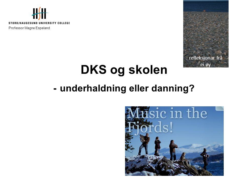 DKS og skolen - underhaldning eller danning Professor Magne Espeland refleksjonar frå ei øy