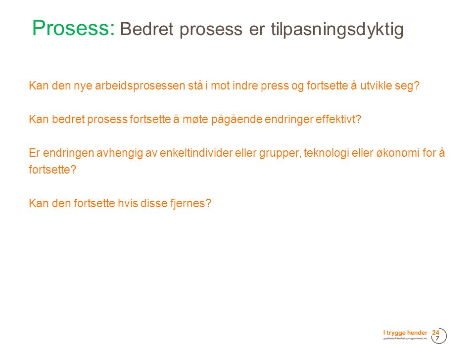 Prosess: Bedret prosess er tilpasningsdyktig  Kan den nye arbeidsprosessen stå i mot indre press og fortsette å utvikle seg.