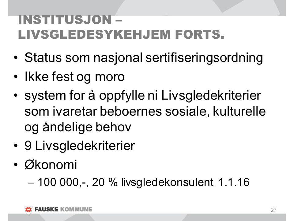 INSTITUSJON – LIVSGLEDESYKEHJEM FORTS. Status som nasjonal sertifiseringsordning Ikke fest og moro system for å oppfylle ni Livsgledekriterier som iva