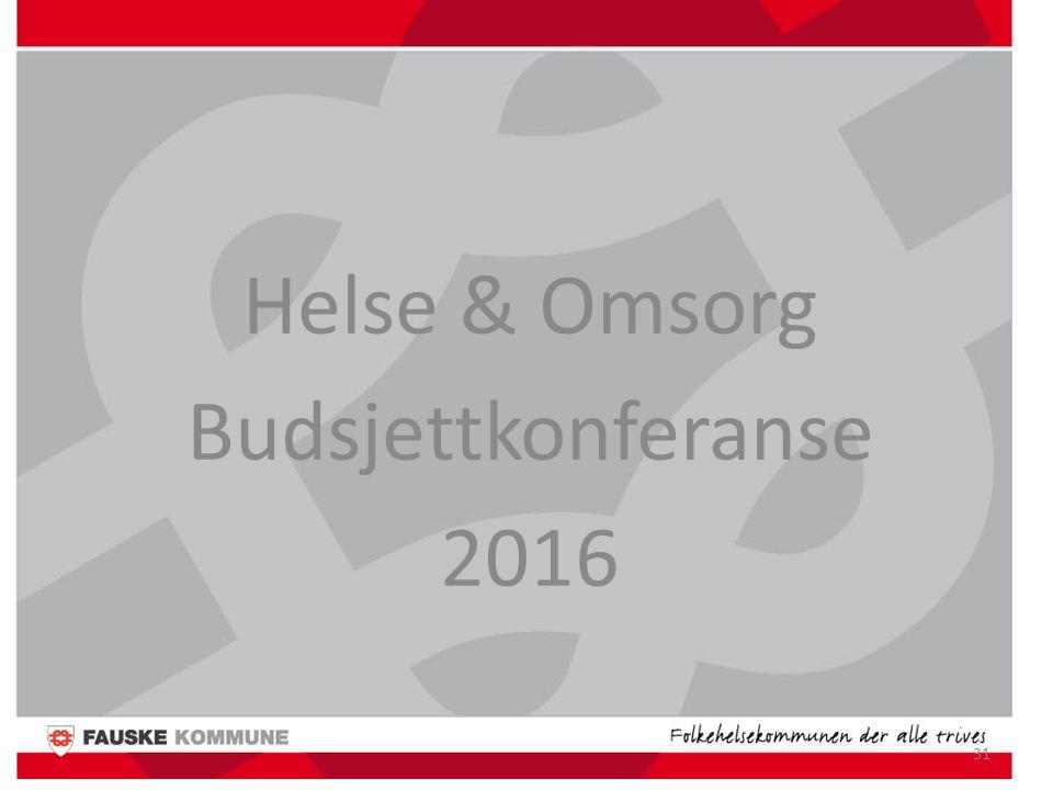 31 Helse & Omsorg Budsjettkonferanse 2016