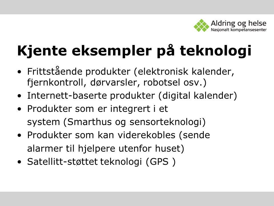Kjente eksempler på teknologi Frittstående produkter (elektronisk kalender, fjernkontroll, dørvarsler, robotsel osv.) Internett-baserte produkter (dig