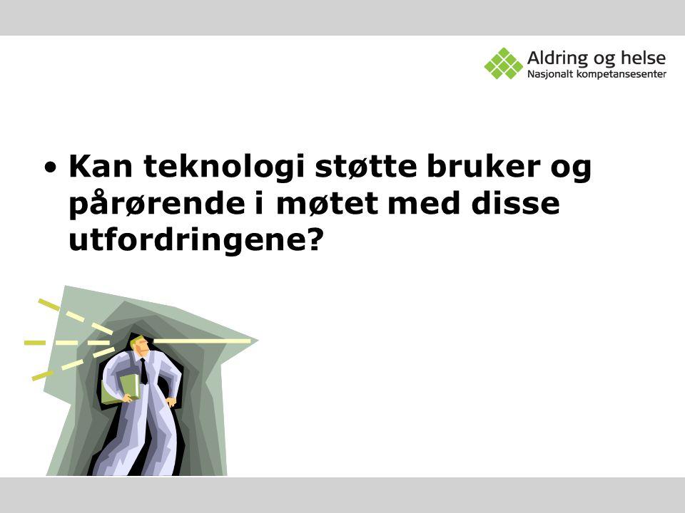 Kan teknologi støtte bruker og pårørende i møtet med disse utfordringene?