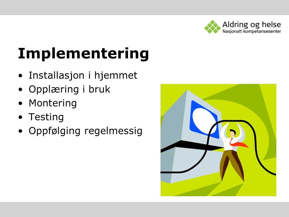 Implementering Installasjon i hjemmet Opplæring i bruk Montering Testing Oppfølging regelmessig