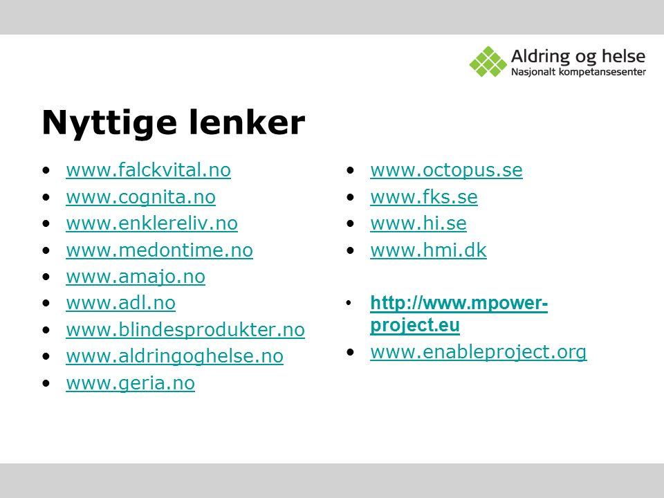 Nyttige lenker www.falckvital.no www.cognita.no www.enklereliv.no www.medontime.no www.amajo.no www.adl.no www.blindesprodukter.no www.aldringoghelse.