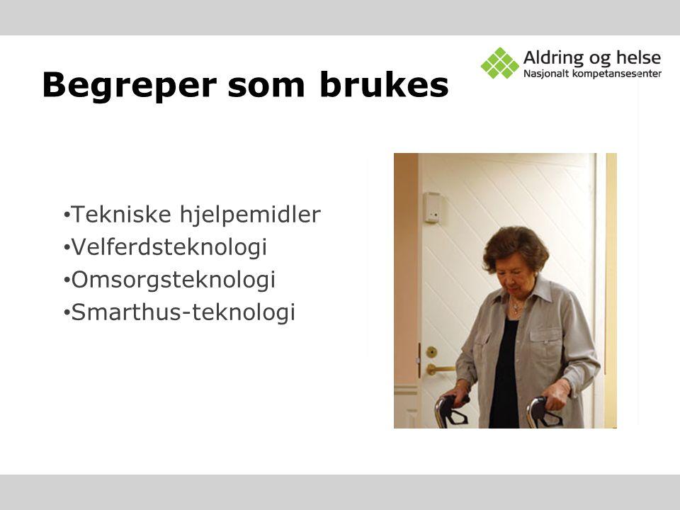 Tekniske hjelpemidler Velferdsteknologi Omsorgsteknologi Smarthus-teknologi Begreper som brukes
