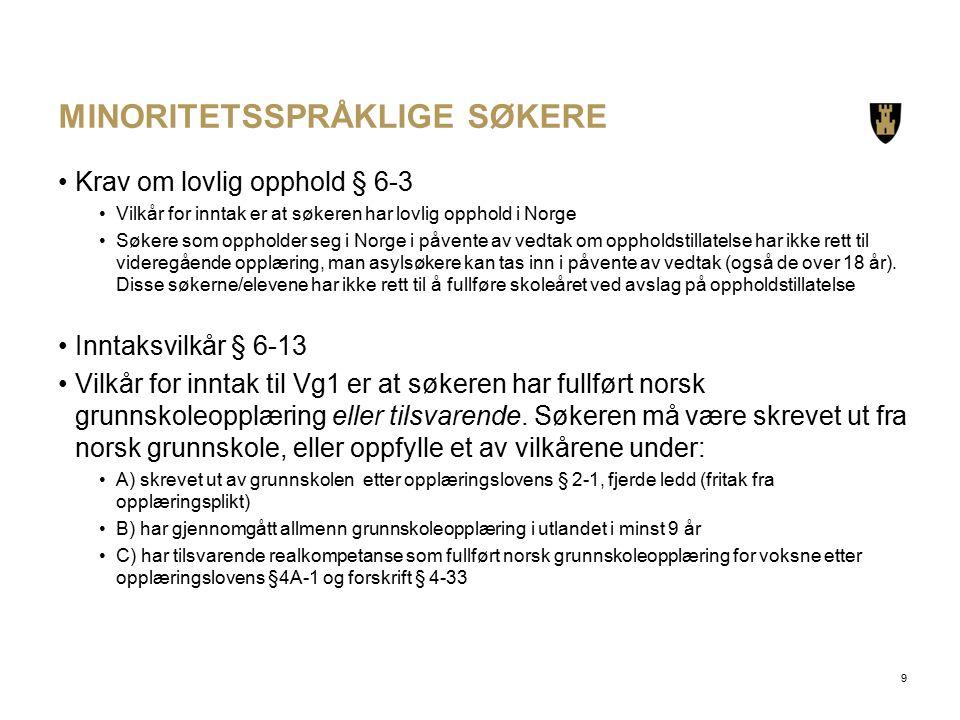 MINORITETSSPRÅKLIGE SØKERE Krav om lovlig opphold § 6-3 Vilkår for inntak er at søkeren har lovlig opphold i Norge Søkere som oppholder seg i Norge i påvente av vedtak om oppholdstillatelse har ikke rett til videregående opplæring, man asylsøkere kan tas inn i påvente av vedtak (også de over 18 år).