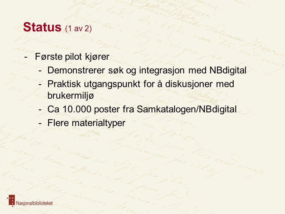 Status (1 av 2) -Første pilot kjører -Demonstrerer søk og integrasjon med NBdigital -Praktisk utgangspunkt for å diskusjoner med brukermiljø -Ca 10.000 poster fra Samkatalogen/NBdigital -Flere materialtyper