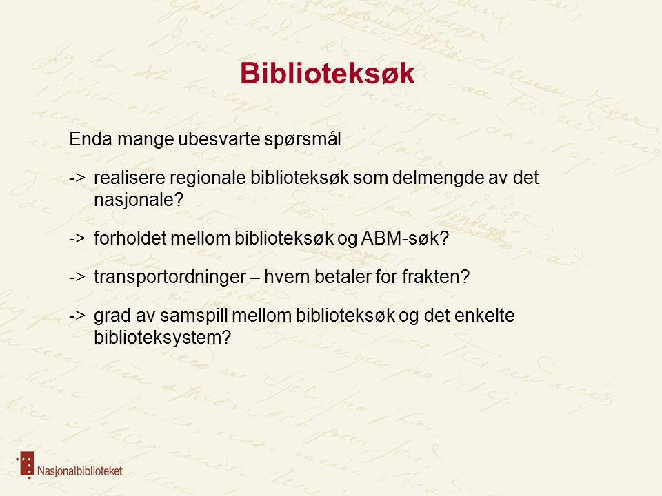Biblioteksøk Enda mange ubesvarte spørsmål ->realisere regionale biblioteksøk som delmengde av det nasjonale.