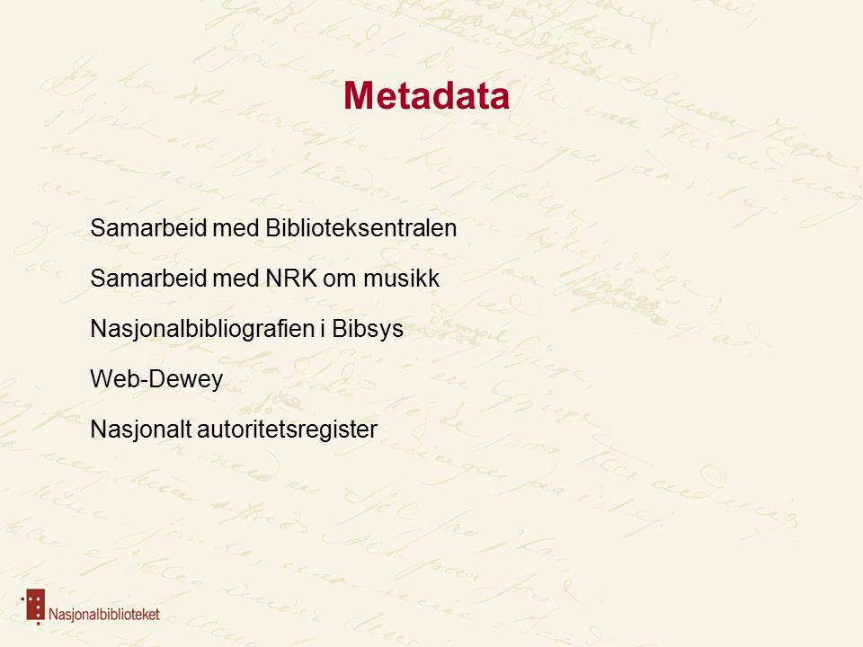Metadata Samarbeid med Biblioteksentralen Samarbeid med NRK om musikk Nasjonalbibliografien i Bibsys Web-Dewey Nasjonalt autoritetsregister