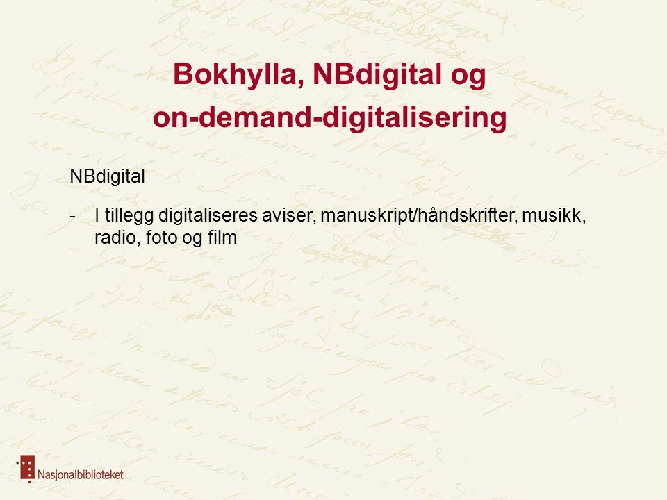 Bokhylla, NBdigital og on-demand-digitalisering NBdigital -I tillegg digitaliseres aviser, manuskript/håndskrifter, musikk, radio, foto og film