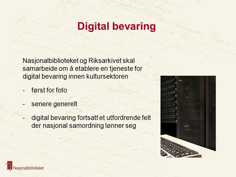 Digital bevaring Nasjonalbiblioteket og Riksarkivet skal samarbeide om å etablere en tjeneste for digital bevaring innen kultursektoren -først for foto -senere generelt -digital bevaring fortsatt et utfordrende felt der nasjonal samordning lønner seg