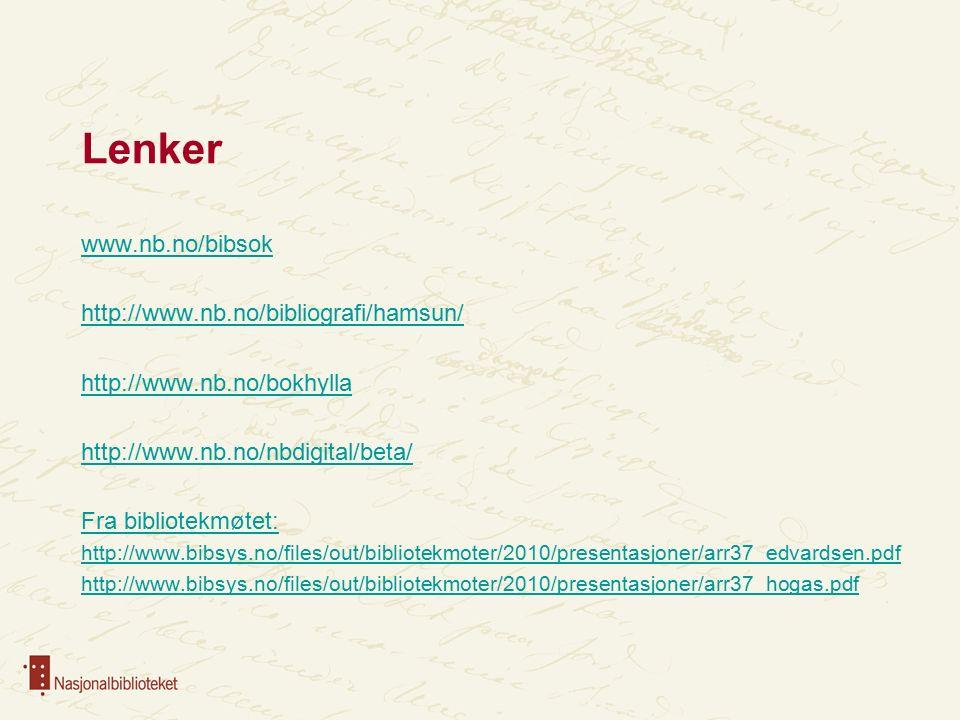 Lenker www.nb.no/bibsok http://www.nb.no/bibliografi/hamsun/ http://www.nb.no/bokhylla http://www.nb.no/nbdigital/beta/ Fra bibliotekmøtet: http://www.bibsys.no/files/out/bibliotekmoter/2010/presentasjoner/arr37_edvardsen.pdf http://www.bibsys.no/files/out/bibliotekmoter/2010/presentasjoner/arr37_hogas.pdf