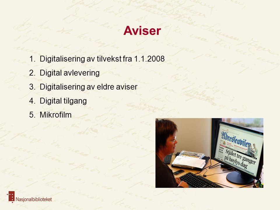 1.Digitalisering av tilvekst fra 1.1.2008 2.Digital avlevering 3.Digitalisering av eldre aviser 4.Digital tilgang 5.Mikrofilm Aviser