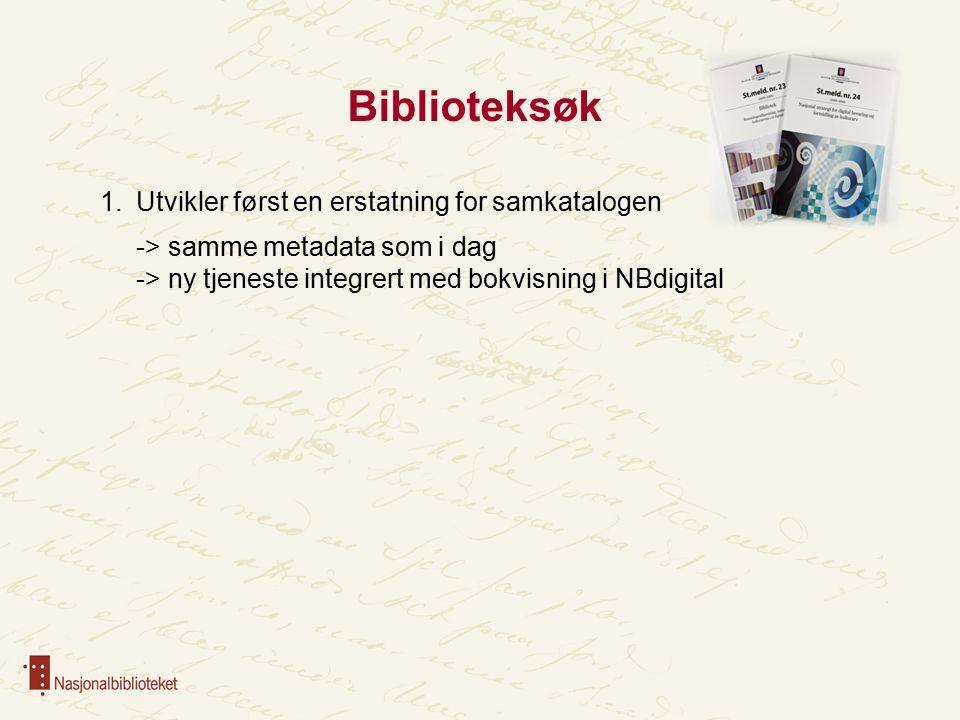 Biblioteksøk 1.Utvikler først en erstatning for samkatalogen -> samme metadata som i dag -> ny tjeneste integrert med bokvisning i NBdigital