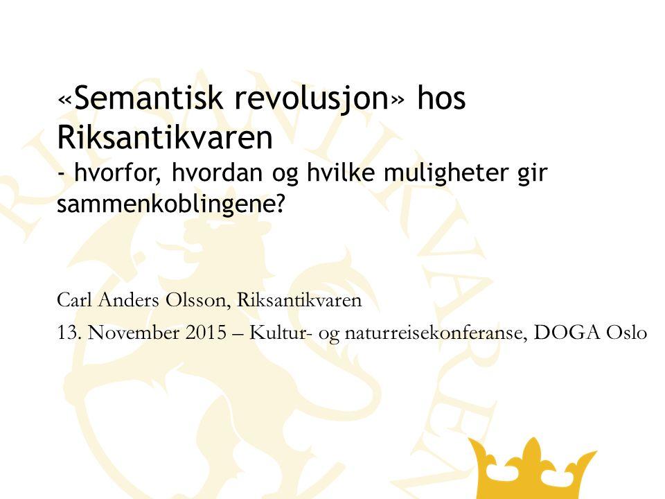 «Semantisk revolusjon» hos Riksantikvaren - hvorfor, hvordan og hvilke muligheter gir sammenkoblingene.