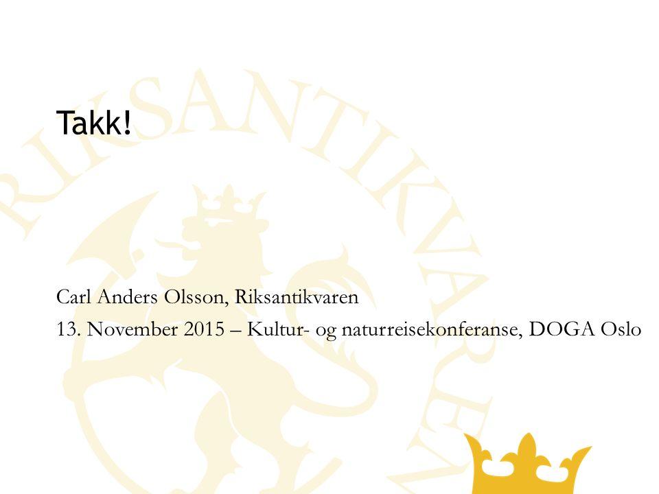 Takk! Carl Anders Olsson, Riksantikvaren 13. November 2015 – Kultur- og naturreisekonferanse, DOGA Oslo