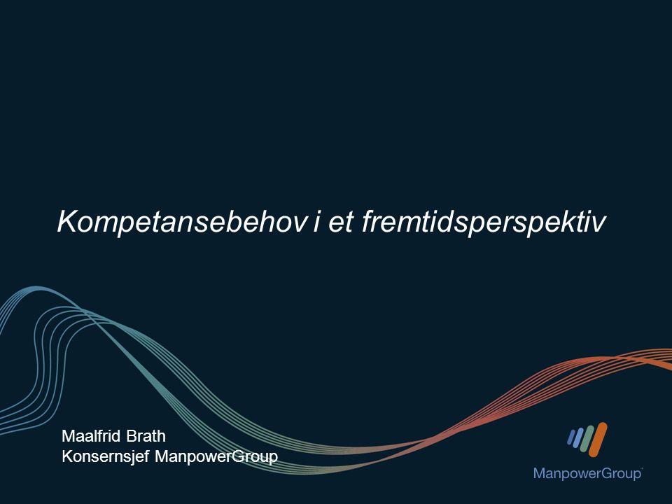 Maalfrid Brath Konsernsjef ManpowerGroup Kompetansebehov i et fremtidsperspektiv