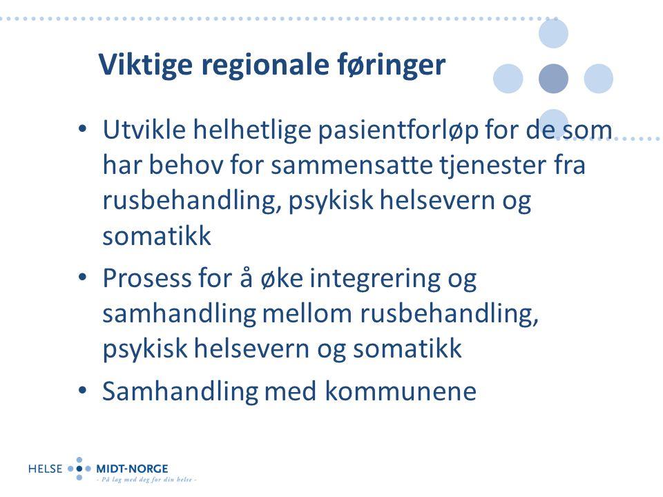 Viktige regionale føringer Utvikle helhetlige pasientforløp for de som har behov for sammensatte tjenester fra rusbehandling, psykisk helsevern og som