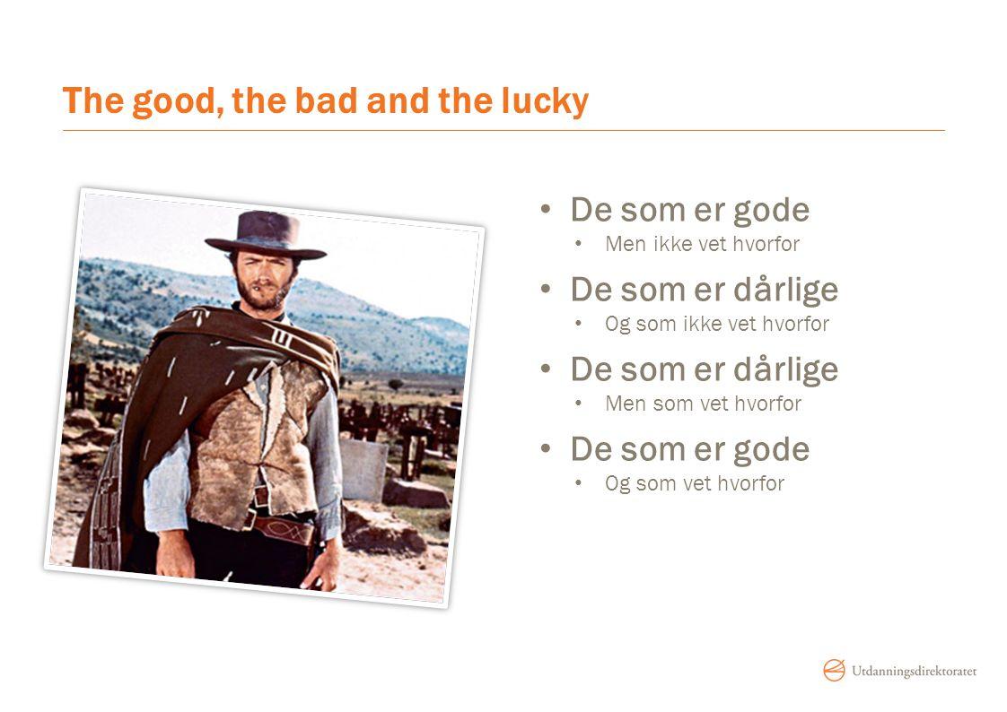 The good, the bad and the lucky De som er gode Men ikke vet hvorfor De som er dårlige Og som ikke vet hvorfor De som er dårlige Men som vet hvorfor De som er gode Og som vet hvorfor