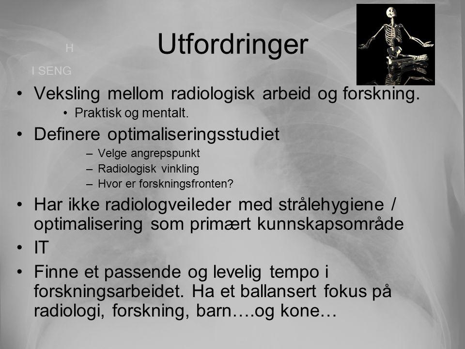 Utfordringer Veksling mellom radiologisk arbeid og forskning. Praktisk og mentalt. Definere optimaliseringsstudiet –Velge angrepspunkt –Radiologisk vi