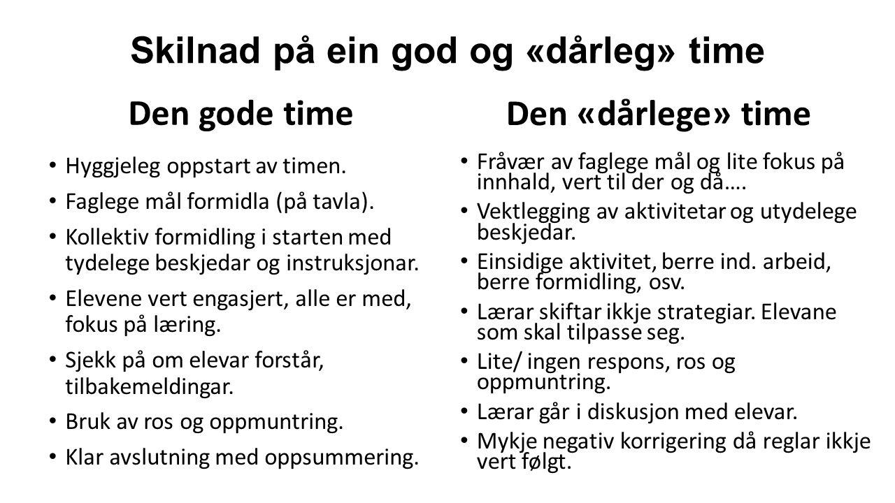 Skilnad på ein god og «dårleg» time Den gode time Hyggjeleg oppstart av timen.