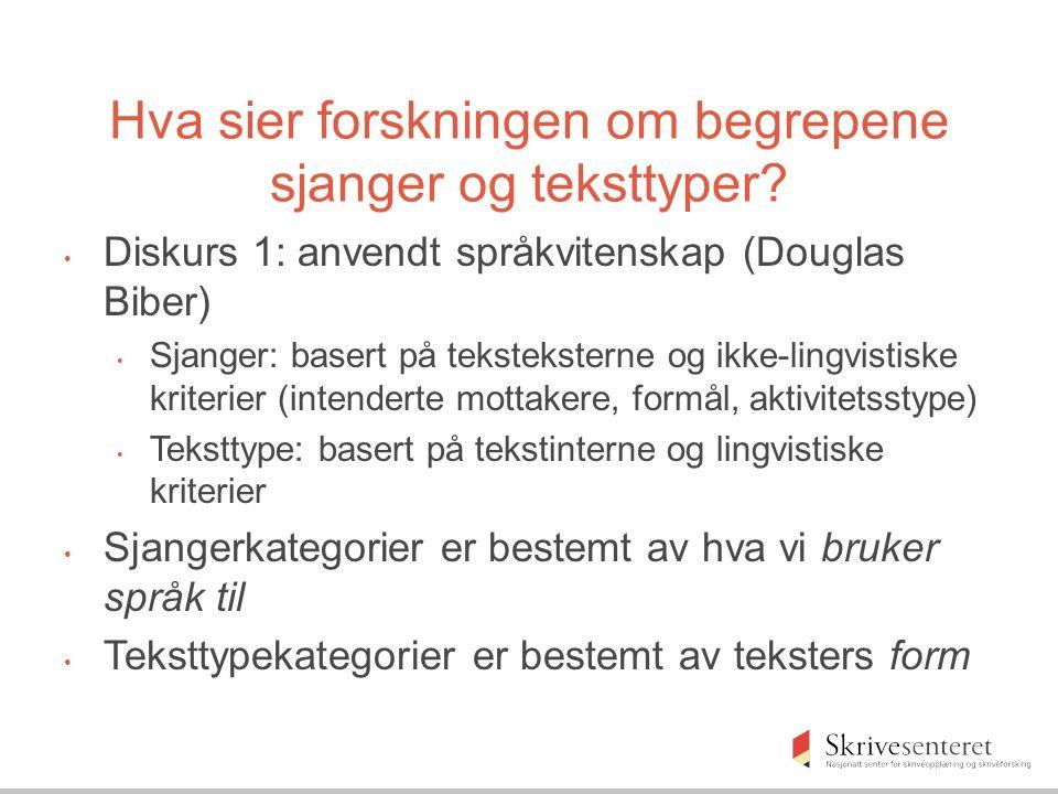 Hva sier forskningen om begrepene sjanger og teksttyper? Diskurs 1: anvendt språkvitenskap (Douglas Biber) Sjanger: basert på teksteksterne og ikke-li
