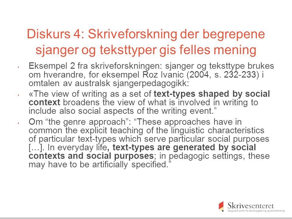 Diskurs 4: Skriveforskning der begrepene sjanger og teksttyper gis felles mening Eksempel 2 fra skriveforskningen: sjanger og teksttype brukes om hverandre, for eksempel Roz Ivanic (2004, s.