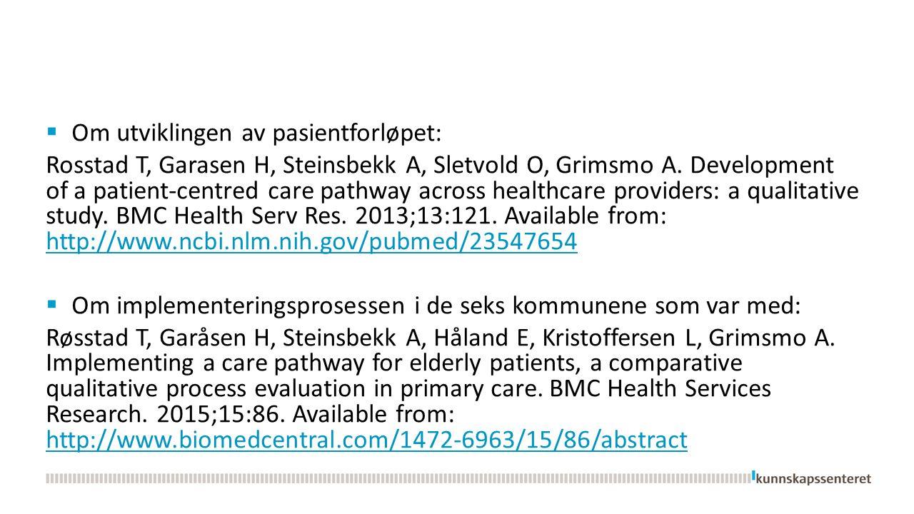  Om utviklingen av pasientforløpet: Rosstad T, Garasen H, Steinsbekk A, Sletvold O, Grimsmo A.