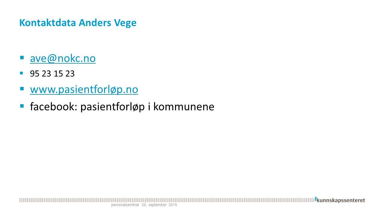 Kontaktdata Anders Vege  ave@nokc.no ave@nokc.no  95 23 15 23  www.pasientforløp.no www.pasientforløp.no  facebook: pasientforløp i kommunene personalseminar 20.