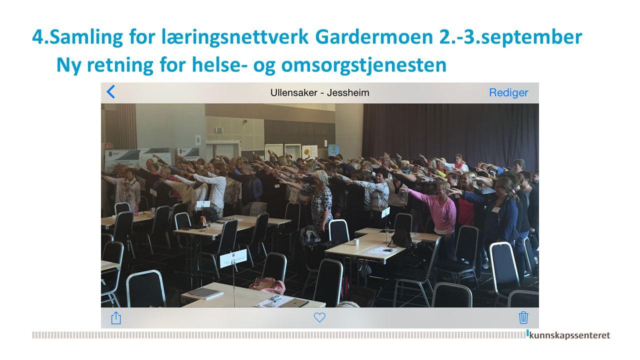 4.Samling for læringsnettverk Gardermoen 2.-3.september Ny retning for helse- og omsorgstjenesten