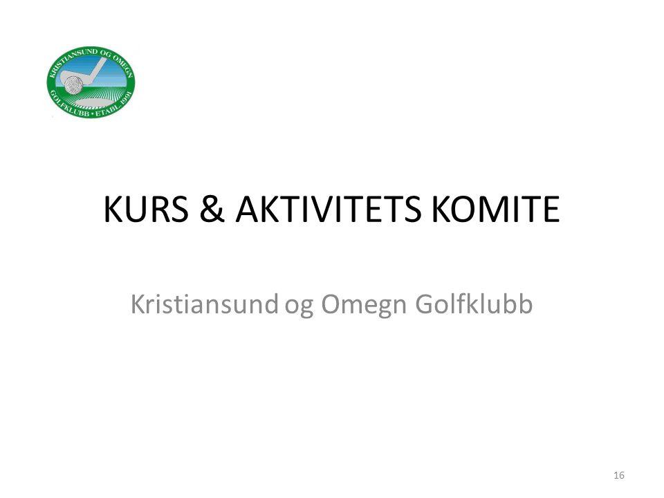 KURS & AKTIVITETS KOMITE Kristiansund og Omegn Golfklubb 16