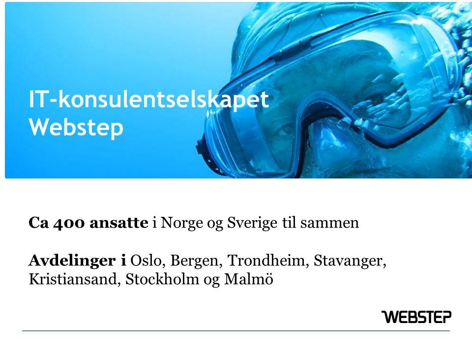 Ca 400 ansatte i Norge og Sverige til sammen Avdelinger i Oslo, Bergen, Trondheim, Stavanger, Kristiansand, Stockholm og Malmö IT-konsulentselskapet Webstep
