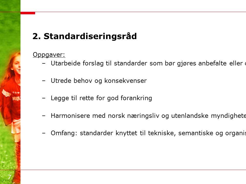 7 2. Standardiseringsråd Oppgaver: –Utarbeide forslag til standarder som bør gjøres anbefalte eller obligatoriske for offentlig sektor –Utrede behov o