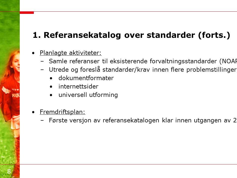 8 1. Referansekatalog over standarder (forts.) Planlagte aktiviteter: –Samle referanser til eksisterende forvaltningsstandarder (NOARK, PKI, mm) –Utre