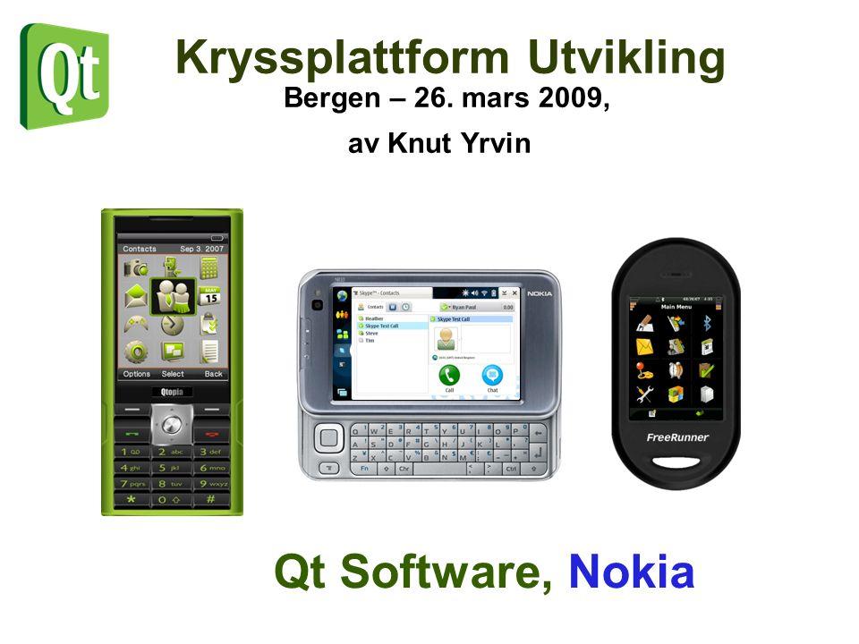 Kryssplattform Utvikling Bergen – 26. mars 2009, av Knut Yrvin Qt Software, Nokia