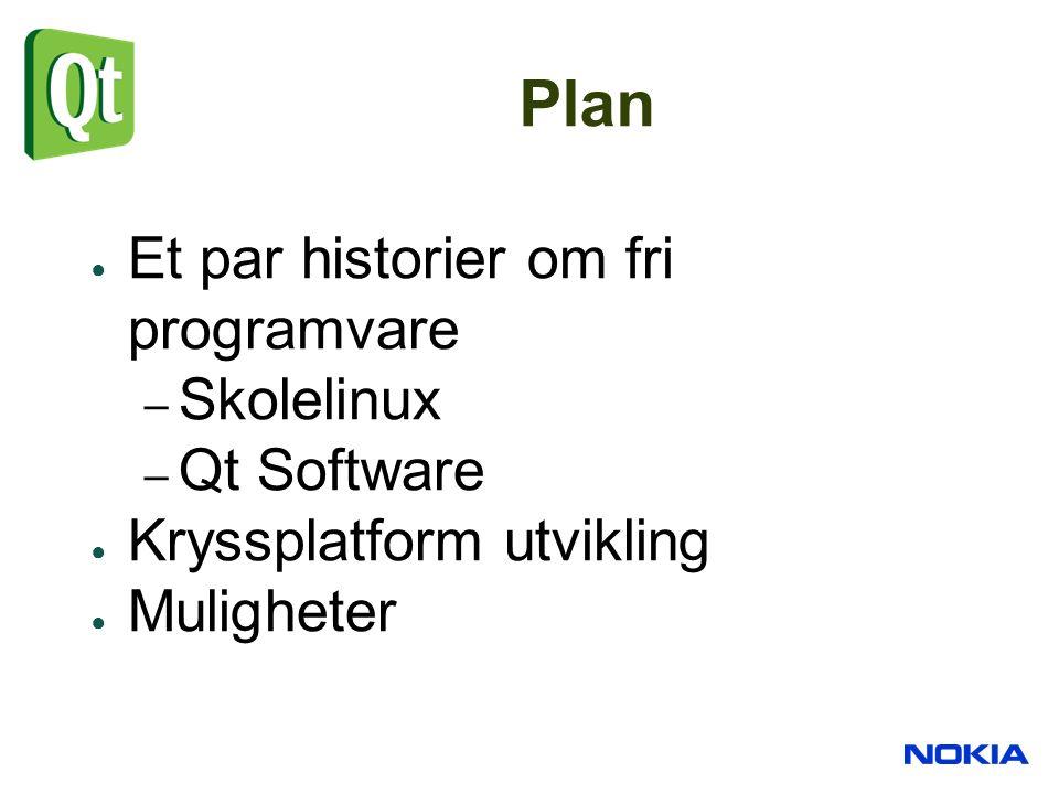 Plan ● Et par historier om fri programvare – Skolelinux – Qt Software ● Kryssplatform utvikling ● Muligheter