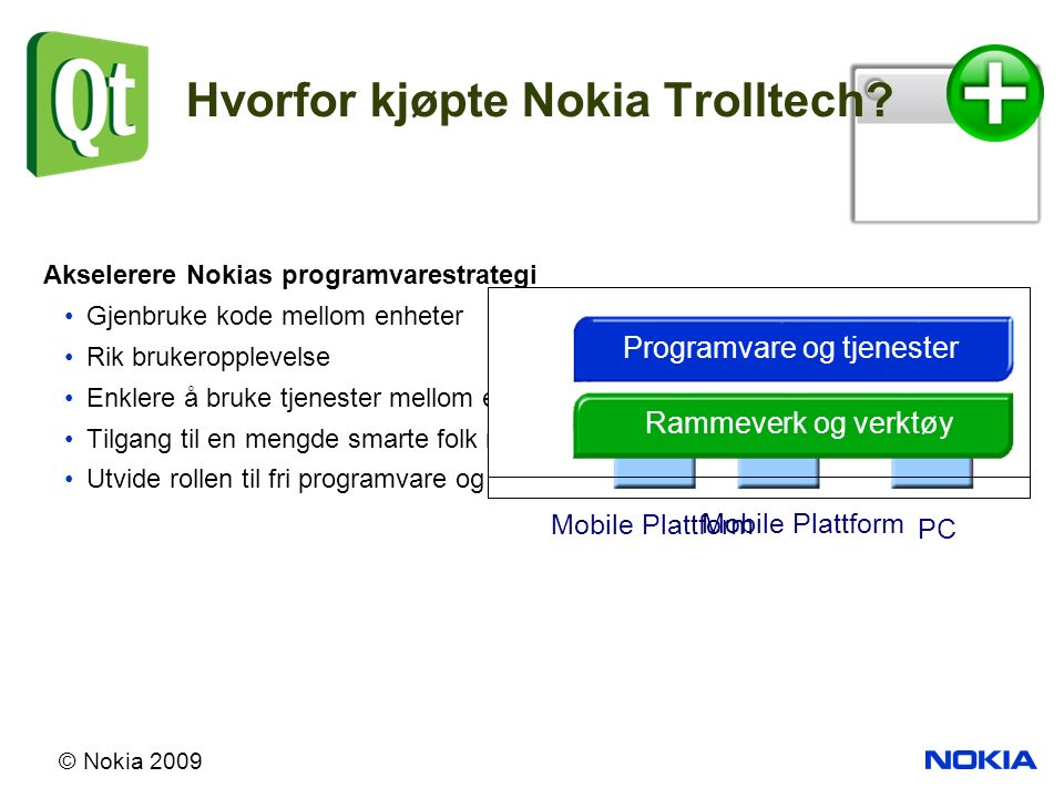 © Nokia 2009 Hvorfor kjøpte Nokia Trolltech.