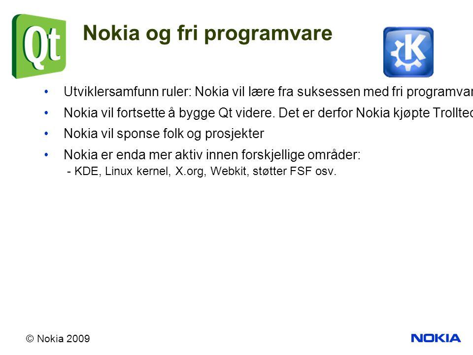 © Nokia 2009 Utviklersamfunn ruler: Nokia vil lære fra suksessen med fri programvare Nokia vil fortsette å bygge Qt videre.